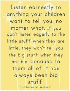 LISTEN EARNESTLY TO YOUR CHILDREN