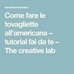 Come fare le tovagliette all'americana – tutorial fai da te – The creative lab