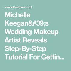 Michelle Keegan's Wedding Makeup Artist Reveals Step-By-Step Tutorial For Getting Her Bridal Look | The Huffington Post