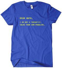 Dear Math Solve Your Own Problems T-Shirt | TextualTees.com