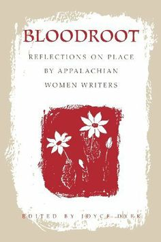 Bloodroot: Reflections on Place by Appalachian Women Writers by Joyce Dyer. $9.99. http://moveonyourmind.com/showme/dpvpk/Bv0p0k3sLm0gQoOqWdYs.html. Publisher: The University Press of Kentucky (March 31, 1998). 314 pages