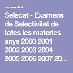 Selecat - Examens de Selectivitat de totes les materies anys 2000 2001 2002 2003 2004 2005 2006 2007 2008 2009 2010 2011 2012 2013 2014 2015 2016