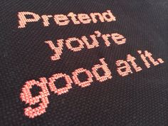 Some people may like the cross-stitch - I like the words of wisdom. Free Pattern Friday & Pretend You& Good At It Cross Stitching, Cross Stitch Embroidery, Hand Embroidery, Cross Stitch Patterns, Subversive Cross Stitches, Cross Stitch Quotes, Stitch Witchery, Sign Quotes, Needle And Thread