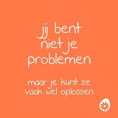 Jij bent niet je problemen. Maar je kunt ze vaak wel oplossen.