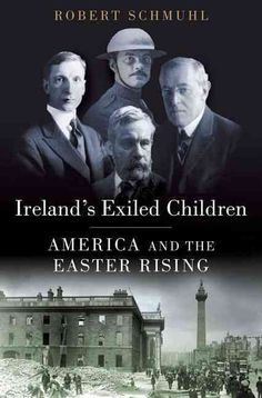 Ireland's Exiled Children: America and the Easter Rising