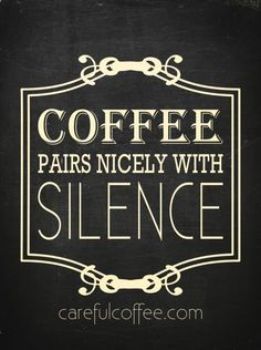 mmmm... coffee and silence.