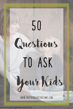 50 Questions to ask your children. Nurture your kids. Parenting advice and tips. Raising great boys and girls.