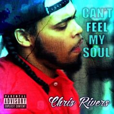 Chris Rivers - Can't Feel My Soul (Freestyle)Chris Rivers - Can't Feel My Soul (Freestyle)