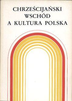 Chrześcijański Wschód a kultura polska, Ryszard Łużny (red.), RW KUL, 1989, http://www.antykwariat.nepo.pl/chrzescijanski-wschod-a-kultura-polska-ryszard-luzny-red-p-14404.html