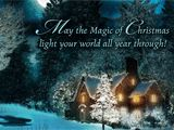 Everywhere you look there's a touch of Christmas magic... May the magic of Christmas light your world all year through!