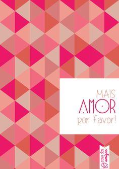 Mais amor por favor #design #diy #poster #quadro #idea #printable #dowload #casadasamigas