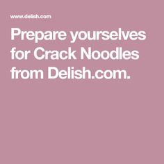 Prepare yourselves for Crack Noodles from Delish.com.