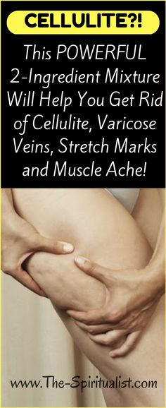 This POWERFUL 2-Ingredient Mixture Will Help You Get Rid of Cellulite, Varicose Veins, Stretch Marks and Muscle Ache!