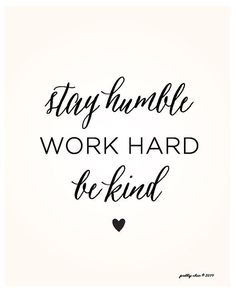 Life Quote: Stay Humble. Work Hard. Be Kind  Inspirational Art Print  Wall Art  Pretty Chic SF