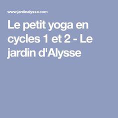 Le petit yoga en cycles 1 et  2 - Le jardin d'Alysse
