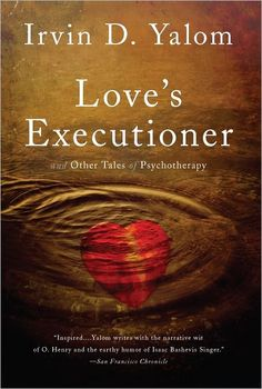 Currently reading; Love's Executioner, Irvin D. Yalom.