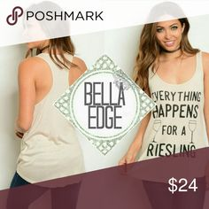 Everything Happens For A Riesling graphic tank top 100% RAYON Calling all wine-o's! This tank top makes a perfect Mother's Day gift or a gift in general for your favorite white wine-o! This tank top features black graphic print over tan racerback tank and a comfy loose relaxed fit Size small to large Bella Edge Boutique Tops Tank Tops