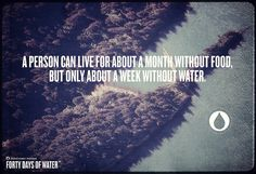 A person can live for about a month without food, but only about a week without water.