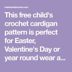 This free child's crochet cardigan pattern is perfect for Easter, Valentine's Day or year round wear and it's made from two simple hexagons!