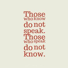 """""""Those who know do not speak. Those who speak do not know"""". #Quotes vía @Candidman"""