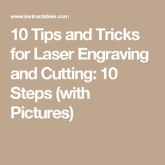 10 Tips and Tricks for Laser Engraving and Cutting: 10 Steps (with Pictures)