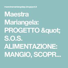 """Maestra Mariangela: PROGETTO """" S.O.S. ALIMENTAZIONE: MANGIO, SCOPRO,IMPARO"""""""