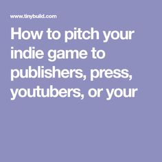 How to pitch your indie game to publishers, press, youtubers, or your