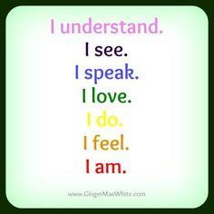 phrases for the 7 major chakras... crown chakra - I understand; third-eye chakra - I see; throat chakra - I speak; heart chakra - I love; solar plexus chakra - I do; sacral chakra - I feel; root chakra - I am ... http://www.GingerMaeWhite.com #chakra #chakras #chakraphrases