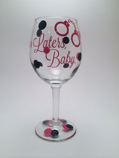 Laters Baby  50 Shades of Grey Wine Glass by PrettyLittleVinyls, $15.00