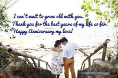 I can't Wait to grow old with you. Thank-you for the best of my life so far. Happy anniversary my Love Of My Life, Life Is Good, Happy Anniversary My Love, Wishes For Husband, Marriage Anniversary, Writing Words, Love You More Than, I Want You, Waiting