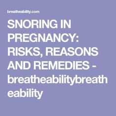 SNORING IN PREGNANCY: RISKS, REASONS AND REMEDIES - breatheabilitybreatheability