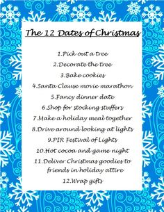 12 dates of Christmas plus: ice skating, volunteer, caroling, decorate/make ornaments, make a ginger bread house together, shop for gifts for needy family, operation christmas child shoebox thing