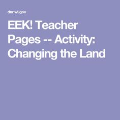 EEK! Teacher Pages -- Activity: Changing the Land