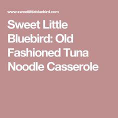 Sweet Little Bluebird: Old Fashioned Tuna Noodle Casserole