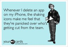 I will definitely think of this next time I delete an app! Thank you someecards! I'll never look @ my phone the same again haha! Haha Funny, Funny Cute, Funny Shit, Funny Stuff, That's Hilarious, Funny Ads, Hilarious Animals, 9gag Funny, Funny Animal