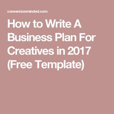 How to Write A Business Plan For Creatives in 2017 (Free Template)