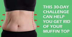 THIS 30-DAY CHALLENGE CAN HELP YOU GET RID OF YOUR MUFFIN TOP