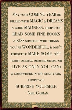 A new year's wish from Neil Gaiman that stands the test of time. (Adapted from dream ripples~)