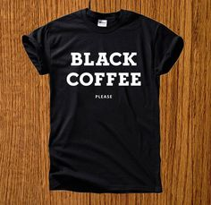 Black Coffee Please tshirt top unisex by ZALACK by ZALACK on Etsy, $13.00