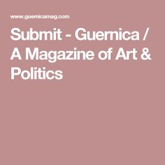 Submit - Guernica / A Magazine of Art & Politics