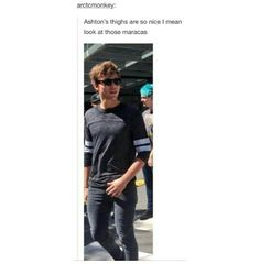 They're better than mine, how is that even fair! he is a 20-year old man child with fabulous legs and hair and smile and dimples and biceps and face and personality and drums and gosh dang it God why did you make a human so fabulous???