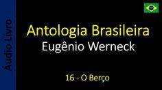 Eugênio Werneck - Antologia Brasileira - 16 - O Berço