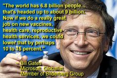"In January 2013, Bill Gates told the world in an interview that he had no need for money and that he believed the global vaccination program was God's work. ""It's not going to stop us succeeding,"" says Gates. ""It does force us to sit downRead more…"