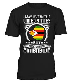 I May Live in the United States But I Was Made in Zimbabwe Country T-Shirt V4 #ZimbabweShirts