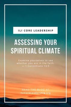 Climate change is a hot topic in our world, but there is different climate change in need of our immediate attention. When did you last take a spiritual assessment?     Sign up for our email list to receive leadership lessons, devotionals, and testimonies of faith from men and women around the world in your inbox! Subscribe to our blog at ILICoreLeadership.org