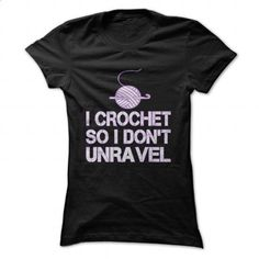 Crochet So I Dont Unravel - #funny tshirts #personalized hoodies. CHECK PRICE => https://www.sunfrog.com/Hobby/Crochet-So-I-Dont-Unravel.html?id=60505