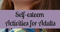 5 Self-Esteem Activities for Adults That Will Make Your LIFE easier?