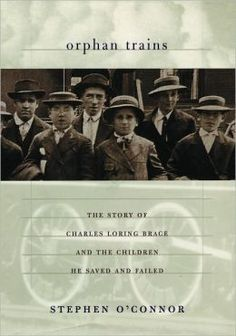 Orphan Trains: The Story of Charles Loring Brace and the Children He Saved and Failed