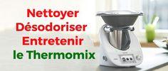 Nettoyer, Désodoriser et Entretenir votre Thermomix, voici des astuces pour laver votre appareil et éliminer les mauvaises odeurs.