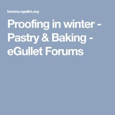 Proofing in winter - Pastry & Baking - eGullet Forums